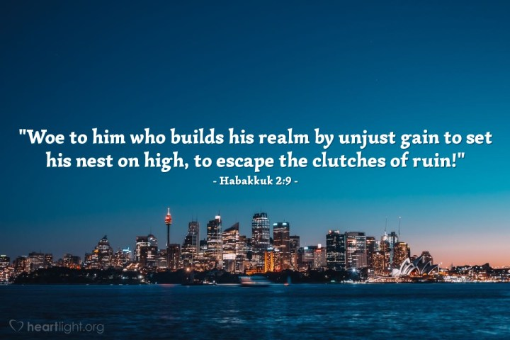 """Illustration of Habakkuk 2:9 — """"Woe to him who builds his realm by unjust gain to set his nest on high, to escape the clutches of ruin!"""""""