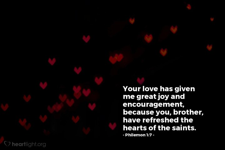 Illustration of Philemon 1:7 — Your love has given me great joy and encouragement, because you, brother, have refreshed the hearts of the saints.