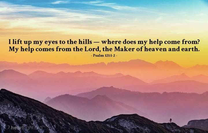 Illustration of Psalm 121:1-2 — I lift up my eyes to the hills — where does my help come from? My help comes from the Lord, the Maker of heaven and earth.