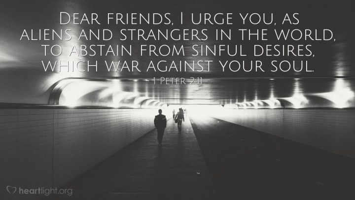 Illustration of 1 Peter 2:11 — Dear friends, I urge you, as aliens and strangers in the world, to abstain from sinful desires, which war against your soul.