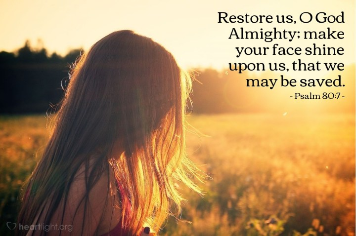 Illustration of Psalm 80:7 — Restore us, O God Almighty; make your face shine upon us, that we may be saved.