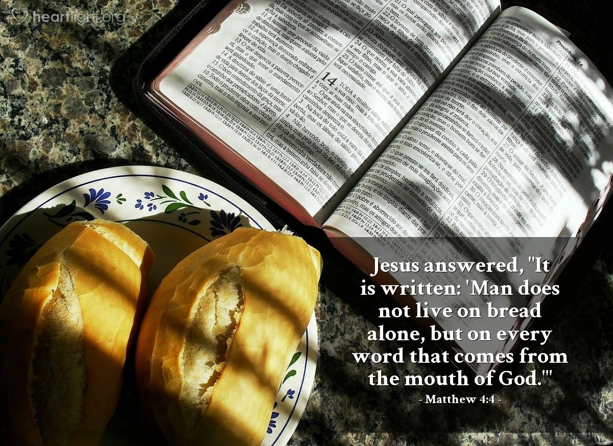 """Illustration of Matthew 4:4 — Jesus answered, """"It is written: 'Man does not live on bread alone, but on every word that comes from the mouth of God.'"""""""