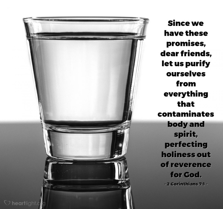 Illustration of 2 Corinthians 7:1 — Since we have these promises, dear friends, let us purify ourselves from everything that contaminates body and spirit, perfecting holiness out of reverence for God.