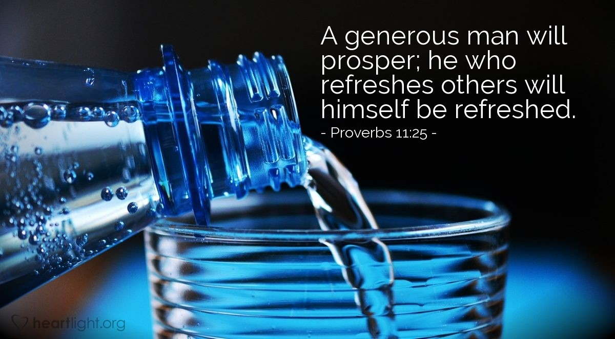 "Proverbs 11:25 Illustrated: ""A generous man will prosper; he who..."" —  Heartlight® Gallery"