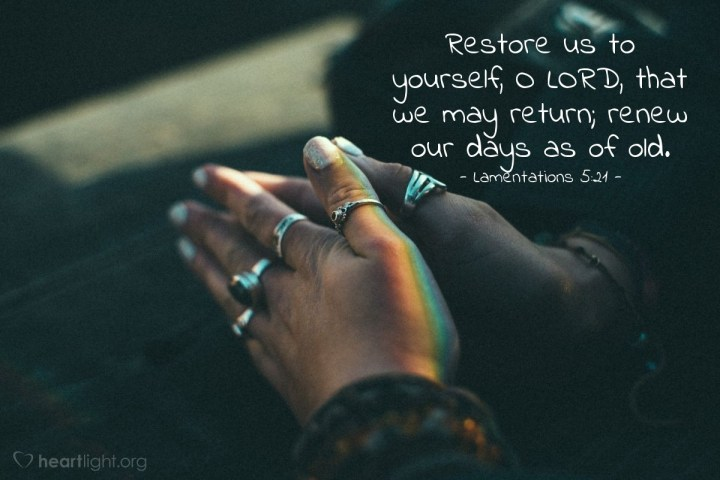 Illustration of Lamentations 5:21 — Restore us to yourself, O LORD, that we may return; renew our days as of old.