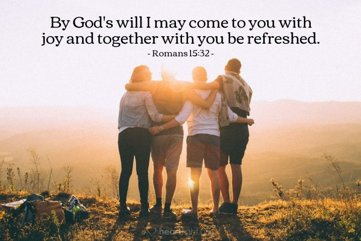 Illustration of Romans 15:32 — By God's will I may come to you with joy and together with you be refreshed.