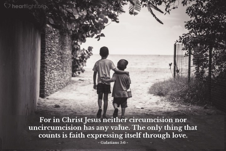 Illustration of Galatians 5:6 — For in Christ Jesus neither circumcision nor uncircumcision has any value. The only thing that counts is faith expressing itself through love.