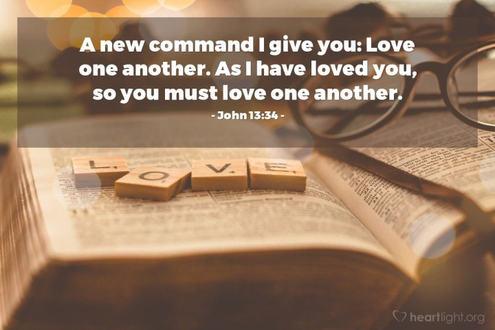Illustration of John 13:34 — A new command I give you: Love one another. As I have loved you, so you must love one another.