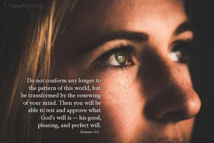 Illustration of Romans 12:2 — Do not conform any longer to the pattern of this world, but be transformed by the renewing of your mind. Then you will be able to test and approve what God's will is — his good, pleasing, and perfect will.
