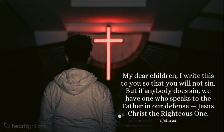 Illustration of 1 John 2:1 — My dear children, I write this to you so that you will not sin. But if anybody does sin, we have one who speaks to the Father in our defense — Jesus Christ the Righteous One.