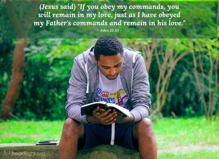 """Illustration of John 15:10 — (Jesus said) """"If you obey my commands, you will remain in my love, just as I have obeyed my Father's commands and remain in his love."""""""