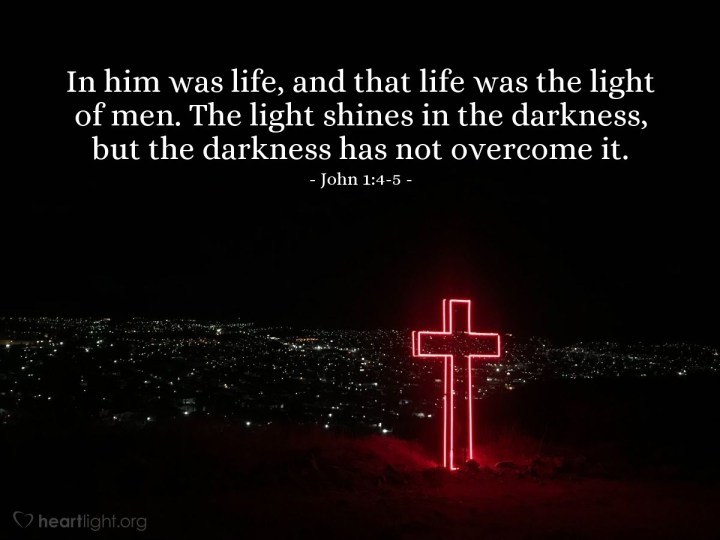 Illustration of John 1:4-5 — In him was life, and that life was the light of men. The light shines in the darkness, but the darkness has not overcome it.