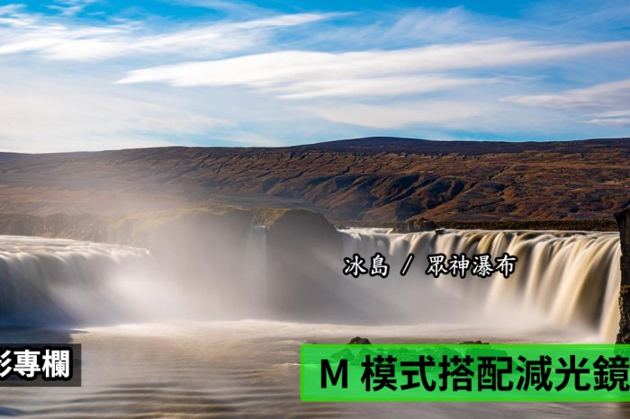 [用攝影111] 如何拍攝瀑布 ? 面對瀑布、流水拍出棉密狀,採用 ND 減光鏡來使用