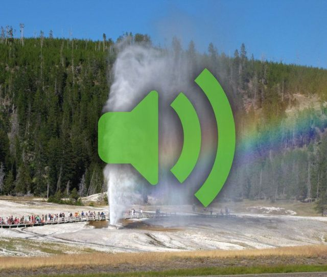 The Sounds Of Yellowstone National Park Remind Us Why Its Worth Preserving