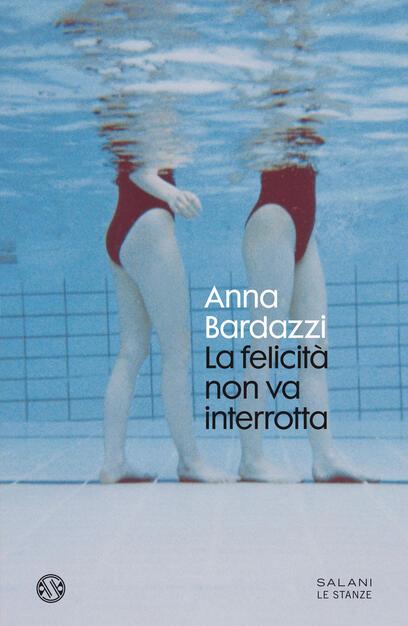 La felicità non va interrotta - Anna Bardazzi - Libro - Salani - Le stanze    IBS