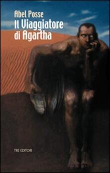 Il viaggiatore di Agartha - Abel Posse - Libro - Tre Editori - | IBS