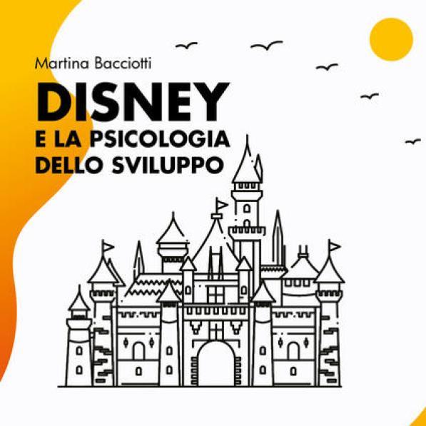 Disney e la psicologia dello sviluppo - Martina Bacciotti - Libro -  Youcanprint - | IBS
