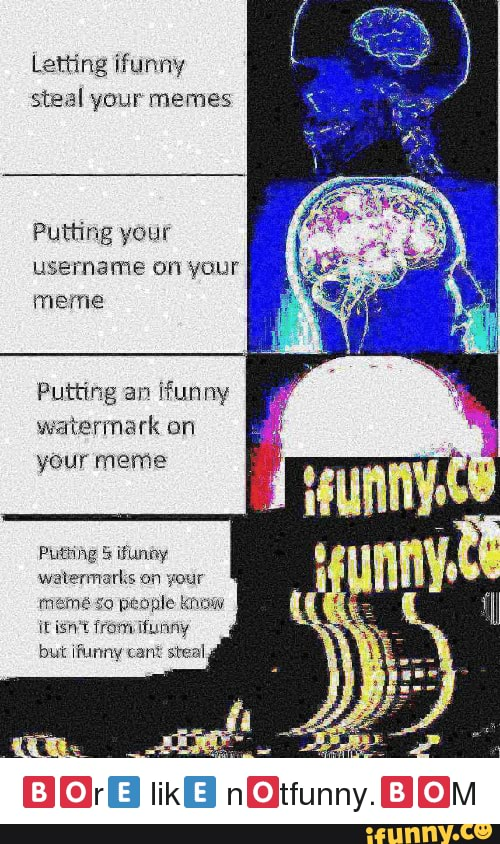 Ifunny Watermark Meme : ifunny, watermark, Letting, Funny, Steal, Memes, Putting, Username, Watermark, Watermarks, People, Ifunny