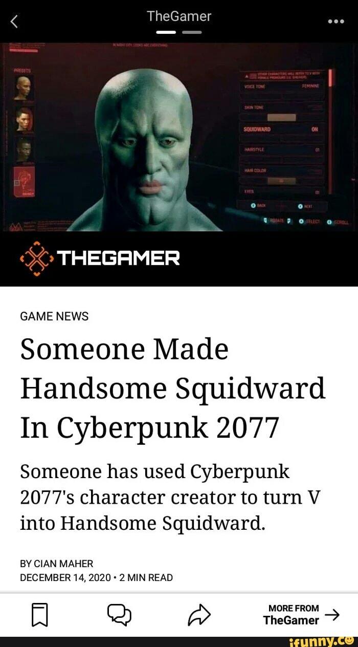 Cyberpunk 2077 Squidward : cyberpunk, squidward, TheGamer, THEGAMER, Someone, Handsome, Squidward, Cyberpunk, 2077's, Character, Creator, Squidward., MAHER, DECEMBER, IFunny
