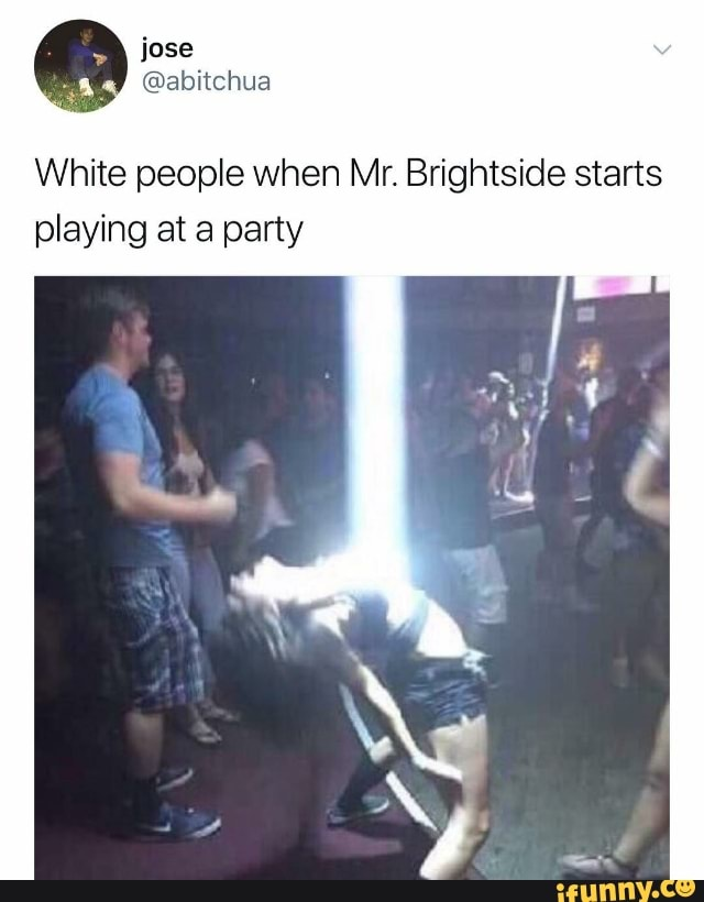 White People When Mr Brightside Comes On : white, people, brightside, comes, White, People, Brightside, Starts, Playing, Party, IFunny