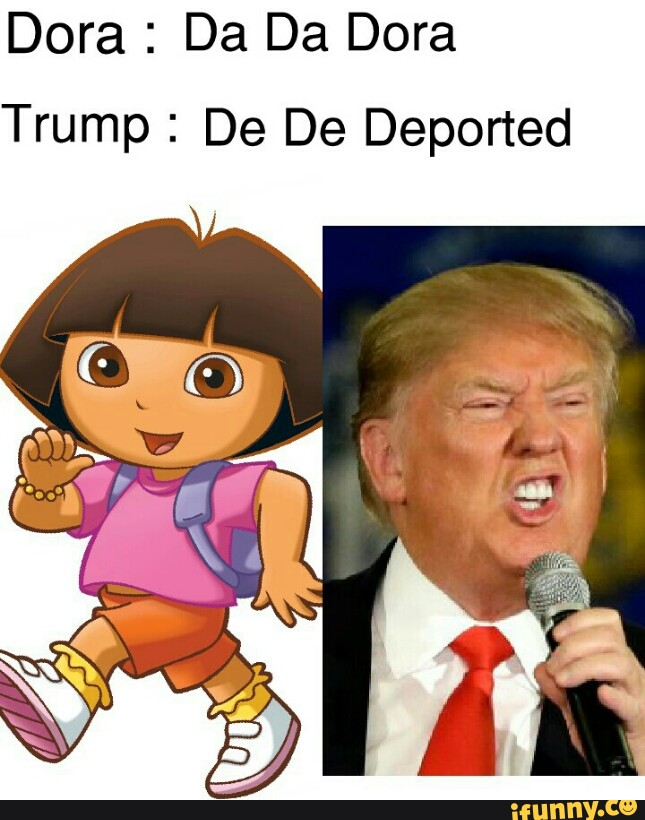 Trump Dora : trump, Trump, Deported, IFunny