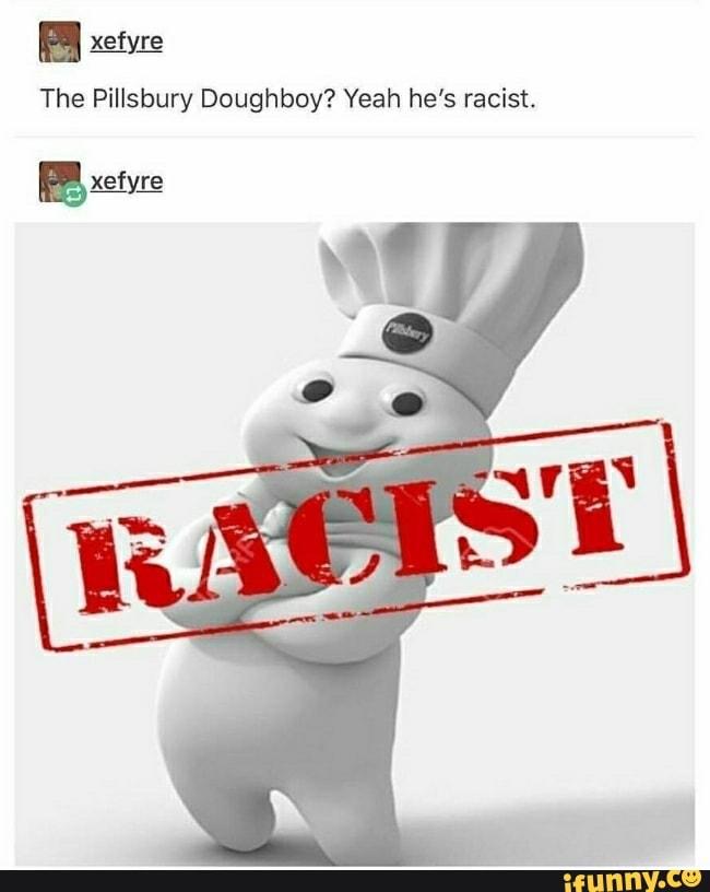 Pillsbury Doughboy Memes : pillsbury, doughboy, memes, Pillsbury, Doughboy?, Racist., IFunny