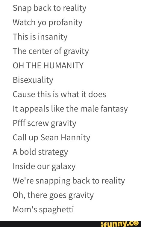 Snap Back To Reality Oh There Goes Gravity : reality, there, gravity, Reality, Watch, Profanity, Insanity, Center, Gravity, HUMANITY, Bisexuality, Cause, Appeals, Fantasy, Pfif, Screw