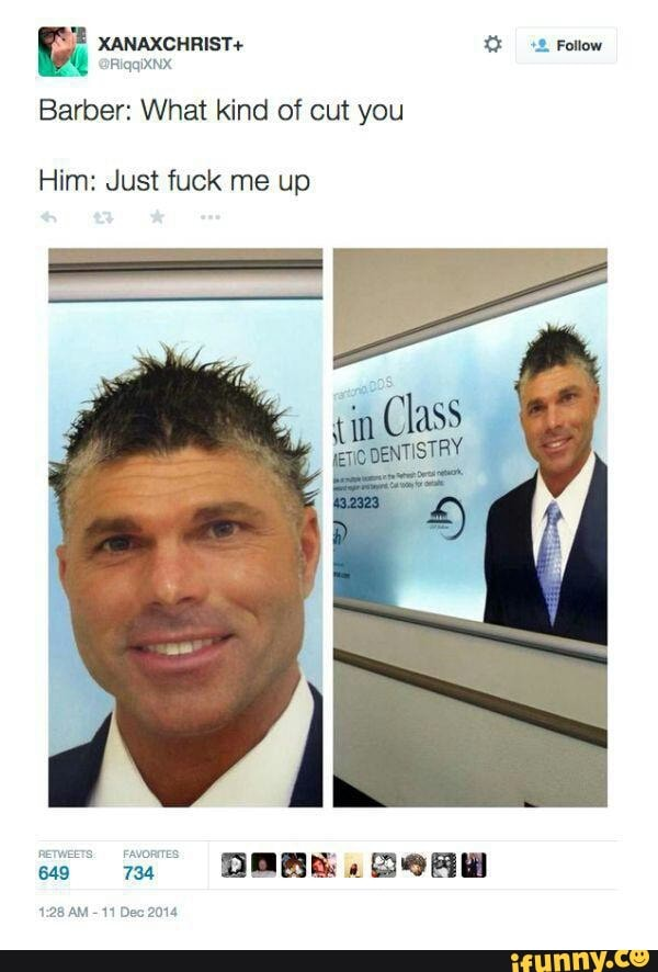 Just Fuck Me Up : Barber:, IFunny