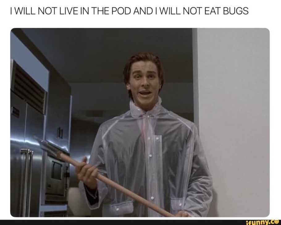 IWILL NOT LIVE IN THE POD AND I WILL NOT EAT BUGS