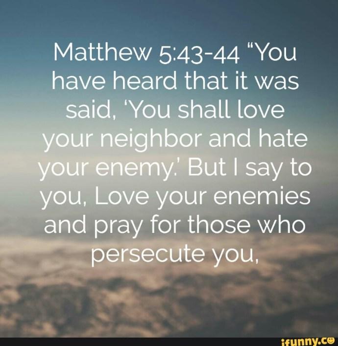 "Matthew 5:43 -44 ""You dihat it was - iFunny :)"