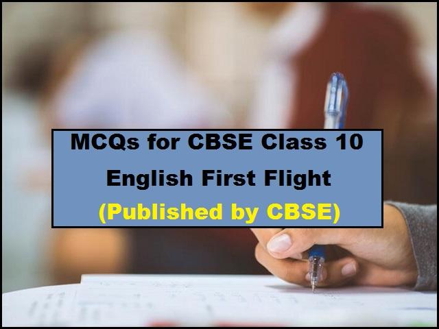 कक्षा 10 अंग्रेजी पहली उड़ान एमसीक्यू प्रश्न
