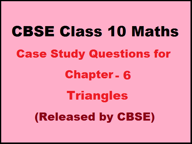 CBSE Class 10 Case Study Questions for Maths Chapter 6 Triangles (Published by CBSE)
