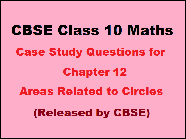 CBSE Case Study Questions for Class 10 Maths Chapter 12 Areas Related to Circles (Published by CBSE)