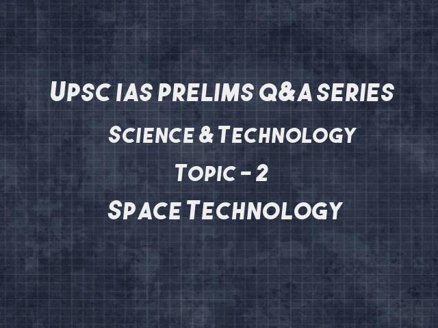 UPSC IAS प्रारंभिक 2021: विज्ञान और प्रौद्योगिकी पर महत्वपूर्ण प्रश्न – विषय 2 (अंतरिक्ष प्रौद्योगिकी)