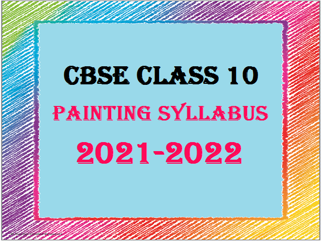 CBSE Class 10 Painting Syllabus for Academic Session 2021-22| Download New Curriculum in PDF