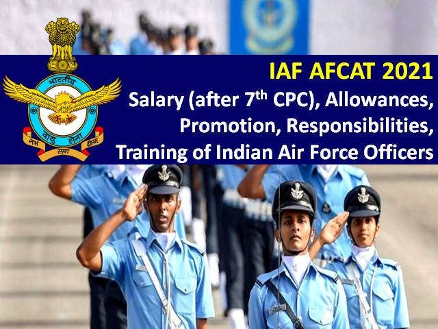 Check Salary after 7th CPC, Allowance, Promotion, Responsibilities, Training of Indian Air Force (IAF) Officers