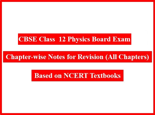 Physics Chapter Notes for CBSE Board Exam 2021:Based on 12th NCERT