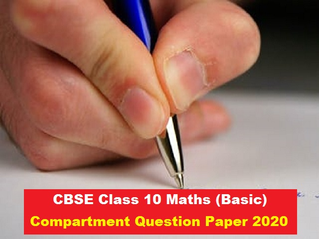 CBSE Board Exam 2021 – Check Class 10 Maths (Basic) Compartment Question 2020 for Important Questions