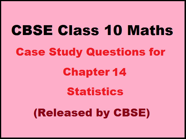 CBSE Class 10 Case Study Questions for Maths Chapter 14 Statistics| Published by CBSE