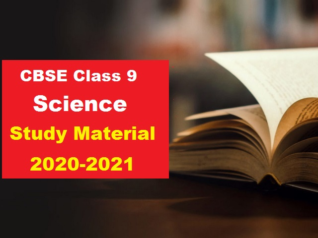 CBSE Class 9 Science Study Material 2021-22