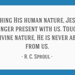 Touching His Human Nature Jesus Is No Longer Present With Us Touching His Divine Nature He