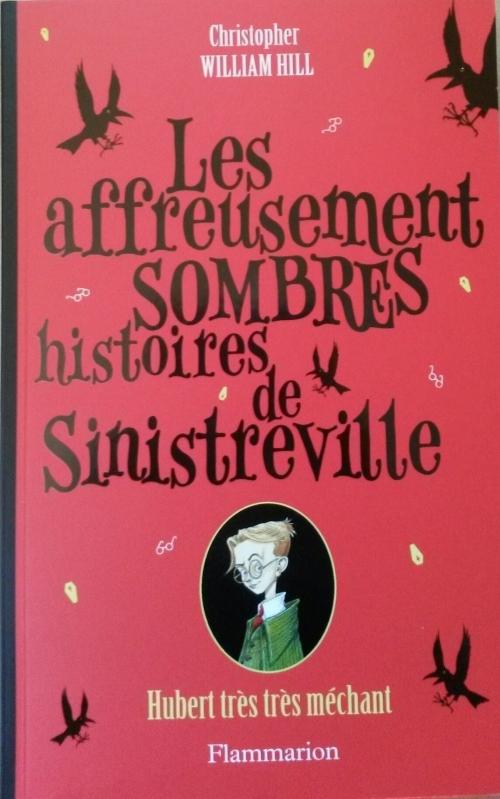 Couverture Les affreusement sombres histoires de Sinistreville, tome 1 : Hubert très très méchant