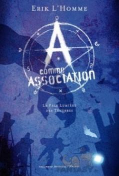 Couverture A comme Association, tome 1 : La Pâle Lumière des ténèbres