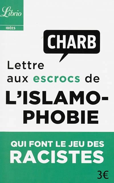 Couverture Lettre aux escrocs de l'islamophobie qui font le jeu des racistes