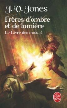 Couverture Frères d'ombre et de lumière, tome 3 du Livre des mots de J. V. Jones