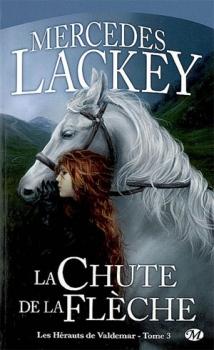 Couverture La trilogie des flèches, tome 3 : la chute de la Flèche de Mercedes Lackey (Cycle des Hérauts de Valdemar)