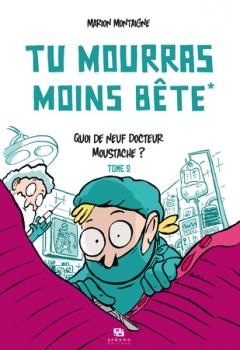 Couverture Tu mourras moins bête, tome 2 : Quoi de neuf, Docteur Moustache ? de Marion Montaigne