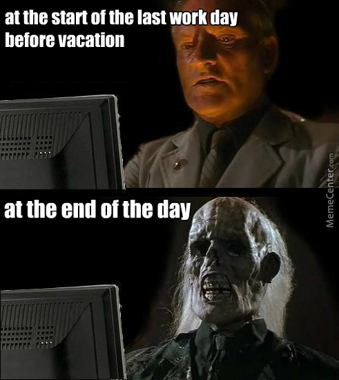 How Long The Last Work Day Before Vacation Feels By Recyclebin Meme Center