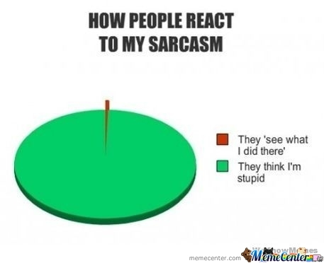 How People React To My Sarcasm Jokes By Recyclebin Meme