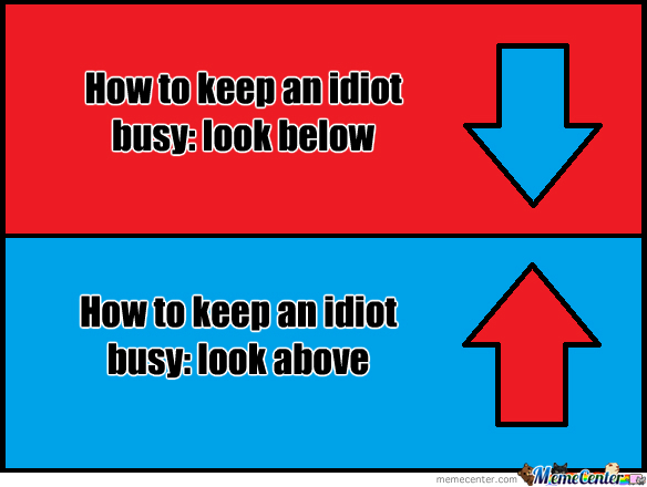 How To Keep An Idiot Busy by nickzoum  Meme Center